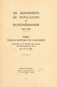W. B. Fish - Les mouvements de population en Basse-Normandie, 1821-1936 - Thèse pour le Doctorat de l'Université.