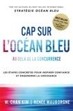 W. Chan Kim et Renée Mauborgne - Cap sur l'Océan Bleu - Au-delà de la concurrence, les étapes concrètes pour inspirer confiance et engendrer la croissance.