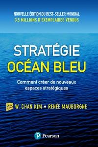 W. Chan Kim et Renée Mauborgne - Strategie Océan Bleu - Comment créer de nouveaux espaces stratégiques.
