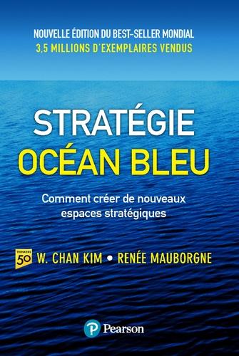 Strategie Océan Bleu. Comment créer de nouveaux espaces stratégiques 2e édition