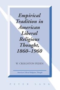 W. creighton Peden - Empirical Tradition in American Liberal Religious Thought, 1860-1960.