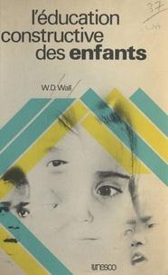 W. D. Wall - L'Éducation constructive des enfants.