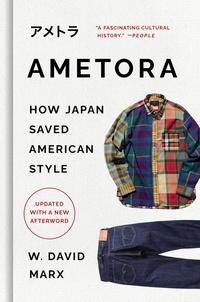 W. David Marx - Ametora - How Japan Saved American Style.