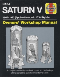 W-David Woods - NASA Saturn V 1967-1973 (Apollo 4 to Apollo 17 & Skylab) - An insight into history, development and technology of the rocket that launched man to the Moon.