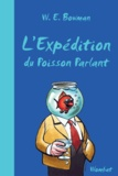 W-E Bowman - L'expédition du Poisson Parlant.