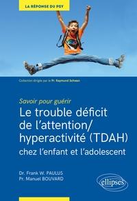 Téléchargement d'ebooks gratuits pour Nook Le trouble déficit de l'attention/hyperactivité (TDAH) chez l'enfant et l'adolescent  - Savoir pour guérir