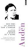 W-H Auden - Dis-moi la vérité sur l'amour - Suivi de Quand j'écris je t'aime.