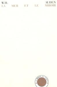 W-H Auden - La mer et le miroir - Commentaire de La Tempête de Shakespeare, édition bilingue français-anglais.