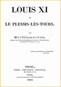 W. H. (Chevalier) Louyrette et R. (Comte) De Croy - Louis XI et le Plessis-lès-Tours - Biographie détaillée de Louis XI, par deux érudits du 19e siècle.