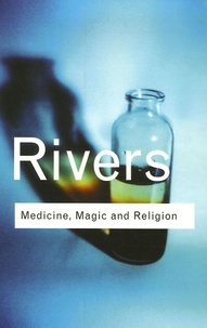 W-H-R Rivers - Medicine, Magic and Religion.