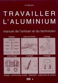 W Hegmann - Travailler l'aluminium - Manuel de l'artisan et du technicien.