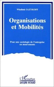 W Iazykoff - Organisations et mobilités - Pour une sociologie de l'entreprise en mouvements.