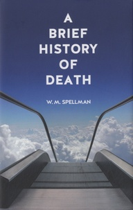 W. M. Spellman - A Brief History of Death.
