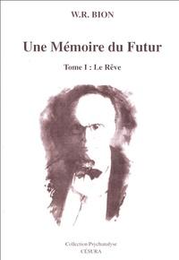 W-R Bion - Une Mémoire du Futur - Tome1, Le Rêve.
