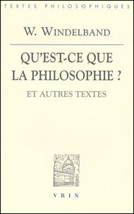 W Windelband - Qu'est-ce que la philosophie ? et autres textes.