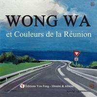 Ebooks dans les livres audio pour téléchargement Wong Wa et Couleurs de la Réunion 9791036700873 par Wa Wong (Litterature Francaise)