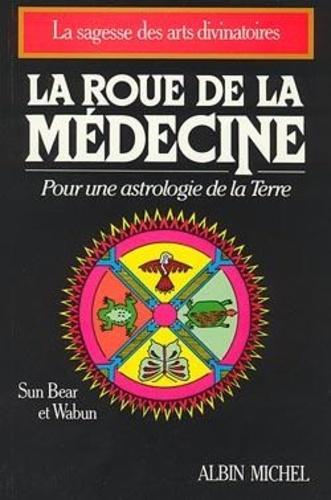 Wabun et Sun Bear - La Roue de la médecine - Pour une astrologie de la Terre.