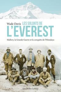 Wade Davis - Les soldats de l'Everest - Mallory, la Grande Guerre et la conquête de l'Himalaya.