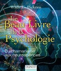 Wade E. Pickren - Le beau livre de la psychologie - Du chamanisme aux neurosciences.