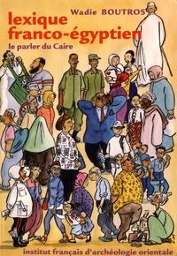 Wadie Boutros - Lexique franco-égyptien - Le parler du Caire.