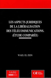 Wael El Zein - Les aspects juridiques de la libéralisation des télécommunications (étude comparée).