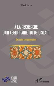 Wael Saleh - A la recherche d'un aggiornamento de l'Islam - Des voies contemporaines.