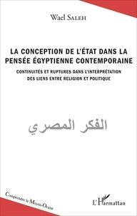 Wael Saleh - La conception de l'Etat dans la pensée égyptienne contemporaine - Continuités et ruptures dans l'interprétation des liens entre religion et politique.