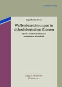 Waffenbezeichnungen in althochdeutschen Glossen - Sprach- und kulturhistorische Analysen und Wörterbuch.