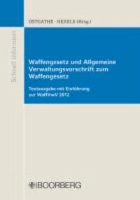 Waffengesetz und Allgemeine Verwaltungsvorschrift zum Waffengesetz - Textausgabe mit Einführung zur WaffVwV 2012.