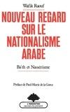 Wafik Raouf - Nouveau regard sur le nationalisme arabe - Ba'th et nassérisme.