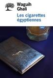Waguih Ghali - Les cigarettes égyptiennes.