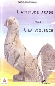 Wahid Abdel Méguid - L'attitude arabe face à la violence.