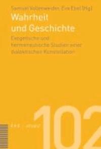 Wahrheit und Geschichte - Exegetische und hermeneutische Studien einer dialektischen Konstellation.