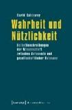 Wahrheit und Nützlichkeit - Selbstbeschreibungen der Wissenschaft zwischen Autonomie und gesellschaftlicher Relevanz.