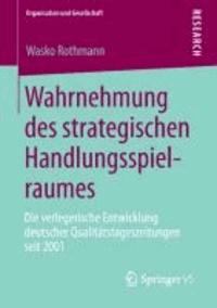 Wahrnehmung des strategischen Handlungsspielraumes - Die verlegerische Entwicklung deutscher Qualitätstageszeitungen seit 2001.