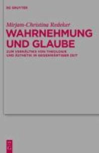 Wahrnehmung und Glaube - Zum Verhältnis von Theologie und Ästhetik in gegenwärtiger Zeit.