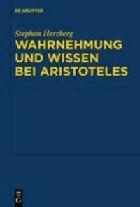 Wahrnehmung und Wissen bei Aristoteles - Zur epistemologischen Funktion der Wahrnehmung.