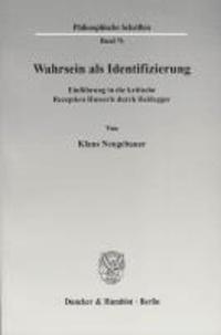Wahrsein als Identifizierung - Einführung in die kritische Rezeption Husserls durch Heidegger.