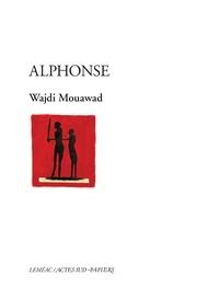 Wajdi Mouawad - Alphonse - Ou les aventures extraordinaires de Pierre-Paul-René, un enfant doux, monocorde et qui ne s'étonne jamais de rien.