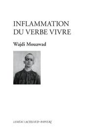 Wajdi Mouawad - Inflammation du verbe vivre.