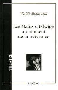 Wajdi Mouawad - Les Mains d'Edwige au moment de la naissance.