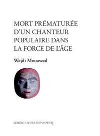 Wajdi Mouawad - Mort prématurée d'un chanteur populaire dans la force de l'âge.