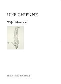 Wajdi Mouawad - Une chienne.