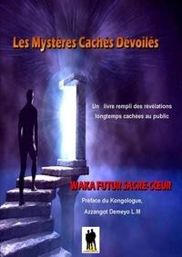 Pdf ebooks téléchargements gratuits Les mystères cachés dévoilés ePub CHM iBook par Waka Futur Sacré-Cœur (French Edition)