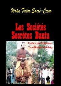 Waka Futur Sacré-Cœur - Les sociétés secrètes Bantu - Tome 1.