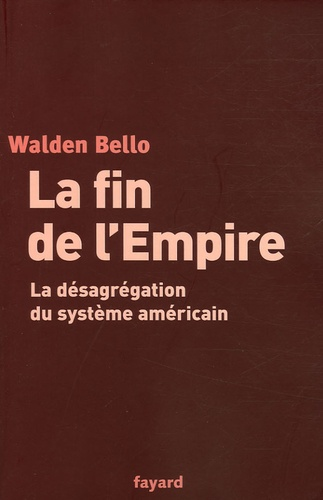 Walden Bello - La fin de l'empire américain - La désagrégation du système américain.