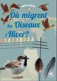 Walden Editions - Où migrent les oiseaux l'hiver ?.