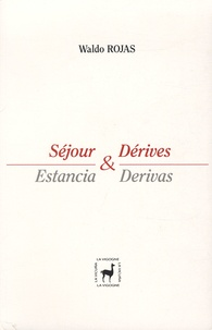 Waldo Rojas - Séjour & Dérives - Estancia & Derivas, anthologie bilingue.