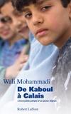 Wali Mohammadi - De Kaboul à Calais - L'incroyable périple d'un jeune Afghan.