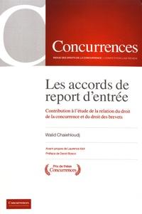 Walid Chaiehloudj - Les accords de report d'entrée - Contribution à l'étude de la relation du droit de la concurrence et du droit des brevets.